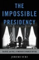 The impossible presidency : the rise and fall of America's highest office