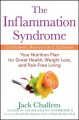 The inflammation syndrome : your nutrition plan for great health, weight loss, and pain-free living
