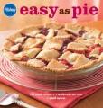 Pillsbury easy as pie : 140 simple recipes + 1 readymade pie crust = sweet success.