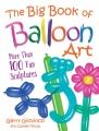 The big book of balloon art : more than 100 fun sculptures