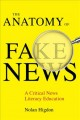 The anatomy of fake news : a critical news literacy education