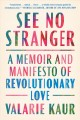 See no stranger : a memoir and manifesto of revolutionary love