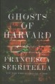 Ghosts of Harvard : a novel [RELEASE DATE MAY 2020]