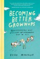 Becoming better grownups : rediscovering what matters and remembering how to fly