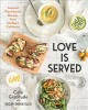 Love is served : inspired plant-based recipes from Southern California