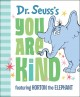 Dr. Seuss's You are kind : featuring Horton the Elephant.
