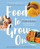 Food to grow on : the ultimate guide to childhood nutrition : from pregnancy to packed lunches