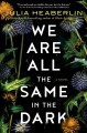 We are all the same in the dark : a novel