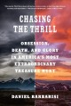 Chasing the thrill : obsession, death, and glory in America's most extraordinary treasure hunt