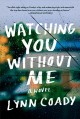Watching you without me