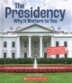 The Presidency : why it matters to you