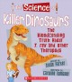 The science of killer dinosaurs : the bloodcurdling truth about T. rex and other theropods