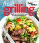 Better homes and gardens fresh grilling : 200 Delicious Good-for-You Seasonal Recipes