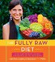 The fully raw diet : 21 days to better health, with meal and exercise plans, tips, and 75 recipes
