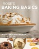 Rose's baking basics : 100 essential recipes, with more than 600 step-by-step photos