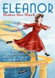Eleanor makes her mark : how Eleanor Roosevelt reached out, spoke up, and changed the world
