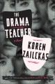 The drama teacher : a novel