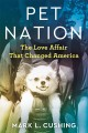Pet nation : the love affair that changed America