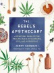 The rebel's apothecary : a practical guide to the healing magic of cannabis, CBD, and mushrooms