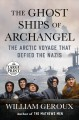 The ghost ships of Archangel [text (large print)] : the Arctic voyage that defied the Nazis