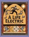 A LIFE ELECTRIC : THE STORY OF NIKOLA TESLA