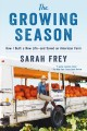 The growing season : how I built a new life and saved an American farm