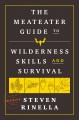 THE MEATEATER GUIDE TO WILDERNESS SKILLS AND SURVIVAL / ESSENTIAL WILDERNESS AND SURVIVAL SKILLS FOR HUNTERS, ANGLERS, HIKERS, AND ANYONE SPENDING TIME IN THE WILD