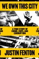 We own this city : a true story of crime, cops, and corruption