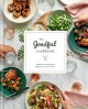 The Goodful cookbook : simple and balanced recipes to live well.