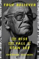True believer : the rise and fall of Stan Lee