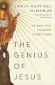 The genius of Jesus : the man who changed everything