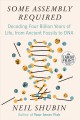 Some assembly required [text (large print)] : decoding four billion years of life, from ancient fossils to DNA