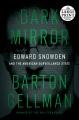 Dark mirror [text (large print)] : Edward Snowden and the American surveillance state
