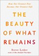 The beauty of what remains : how our greatest fear becomes our greatest gift
