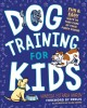 Dog training for kids : fun & easy ways to take care of your furry friend