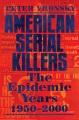 American serial killers : the epidemic years, 1950-2000