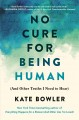 No cure for being human : (and other truths I need to hear)