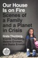 Our house is on fire [text (large print)] : scenes of a family and a planet in crisis
