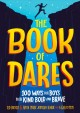 The book of dares : 100 ways for boys to be kind, bold, and brave