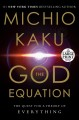 The God equation [text (large print)] : the quest for a theory of everything
