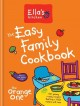 The easy family cookbook : 100 yummy + easy recipes that big + little eaters will love