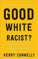 Good white racist : confronting your role in racial injustice