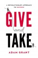 Give and take : a revolutionary approach to success
