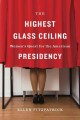 The highest glass ceiling : women's quest for the American presidency