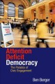 Attention deficit democracy : the paradox of civic engagement