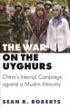 The war on the Uyghurs : China's internal campaign against a Muslim minority