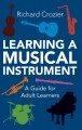 Learning a musical instrument : a guide for adult learners
