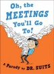 Oh, the meetings you'll go to! : a parody