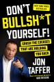 Don't bullsh*t yourself! : crush the excuses that are holding you back