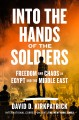 Into the hands of the soldiers : freedom and chaos in Egypt and the Middle East